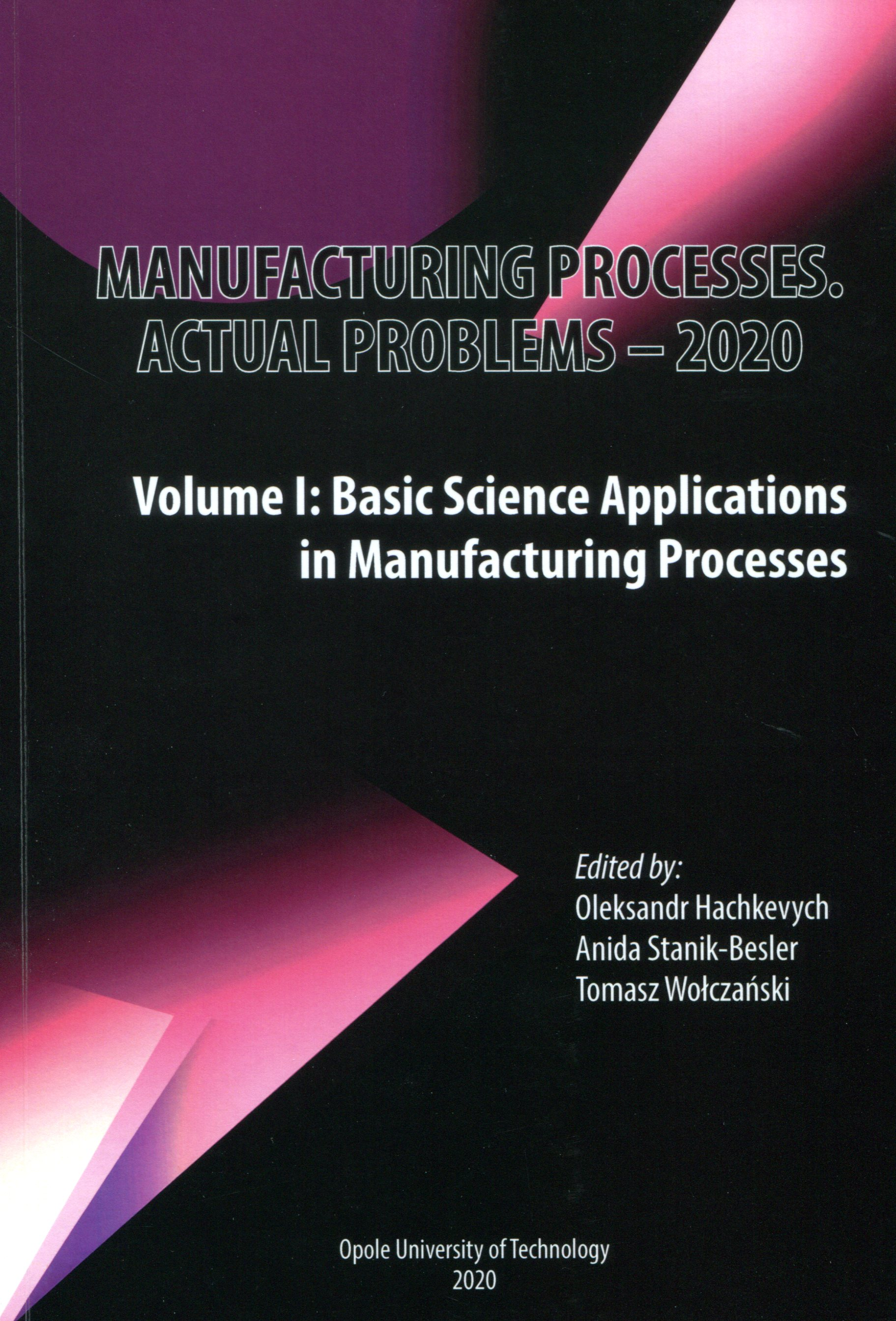 Manufacturing processes : actual problems - 2020. Vol. 1, Basic science applications in manufacturing processes = T. 1, Aplikacje nauk podstawowych w procesach wytwórczych