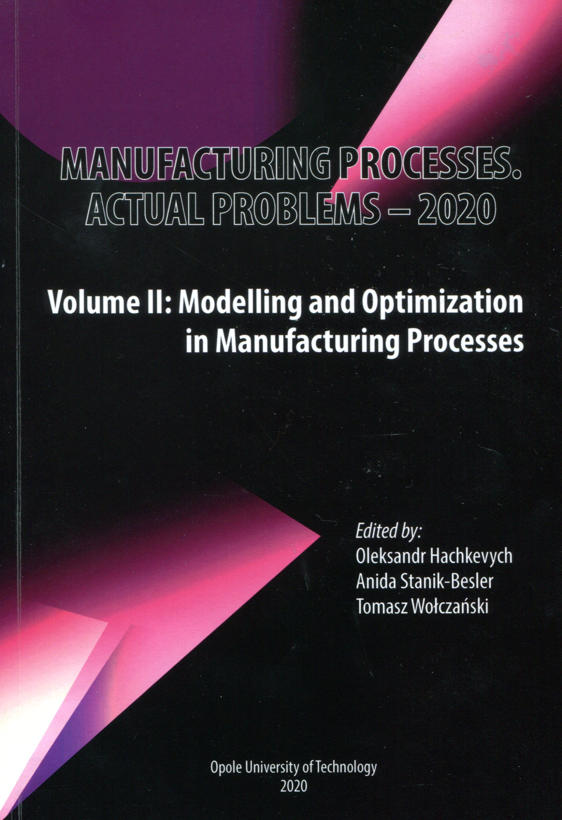 Manufacturing processes : actual problems - 2020. Vol. 2, Modelling and optimization in manufacturing processes = T. 2, Modelirovanie i optimizaciâ proizvodstvennyh processov = T. 2, Modelowanie i optymalizacja procesów wytwórczych