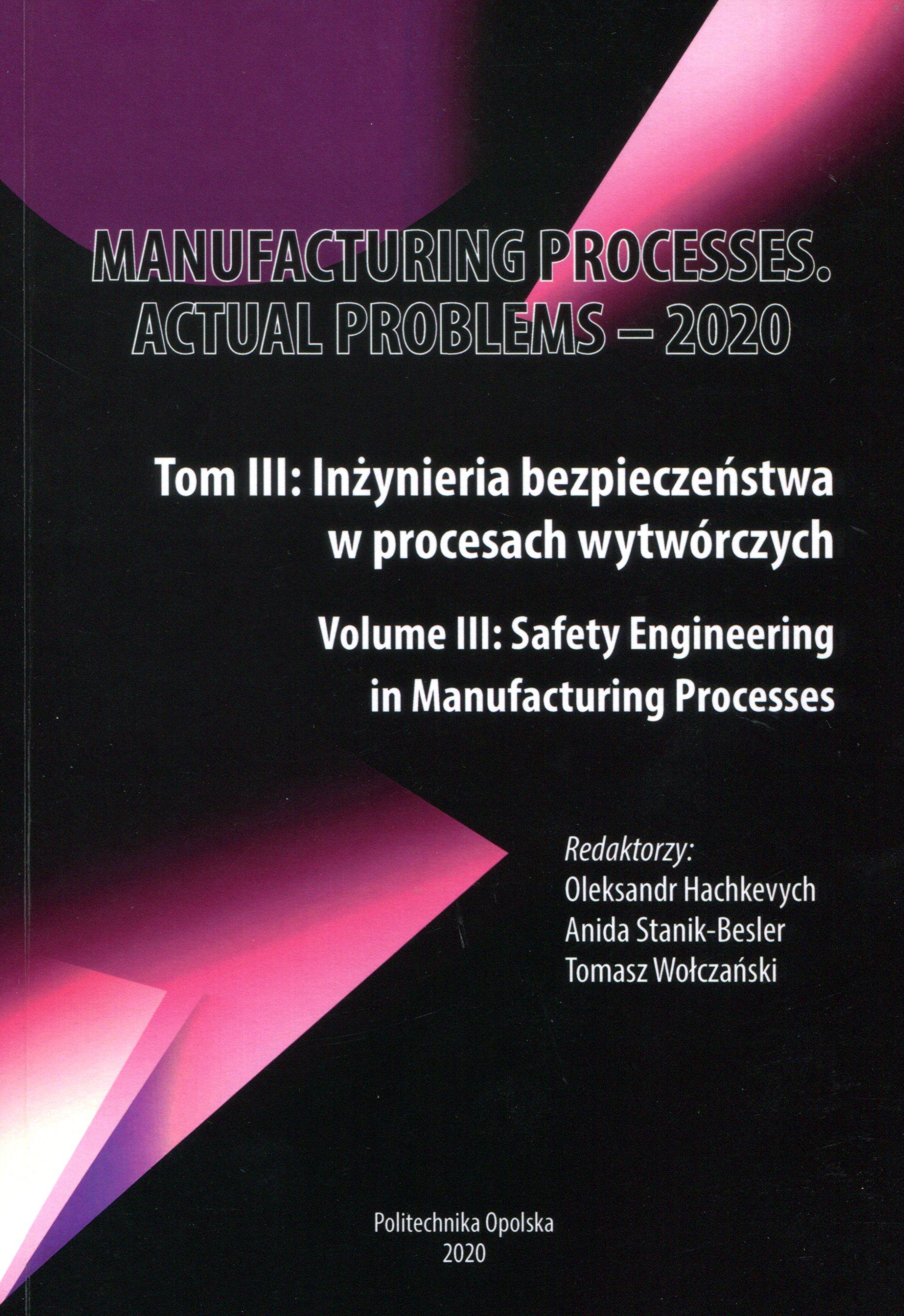 Manufacturing processes : actual problems - 2020. Vol. 3, Safety engineering in manufacturing processes = T. 3, Inżynieria bezpieczeństwa w procesach wytwórczych